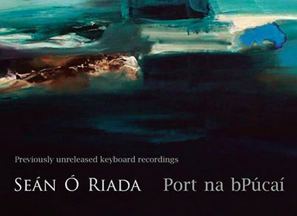 Seán Ó Riada Port na bPucaí: previously unreleased keyboard recordings